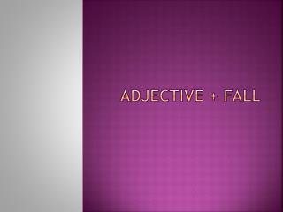 ADJECTIVE + FALL