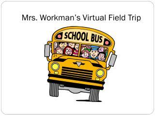 Mrs. Workman's Virtual Field Trip