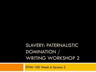 Slavery: Paternalistic Domination /  Writing Workshop 2