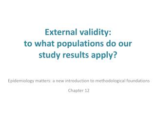 External validity:  to  what populations do our study results apply ?