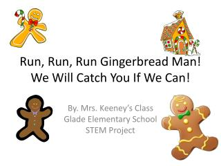 Run, Run, Run Gingerbread Man!  We Will Catch You If We Can!
