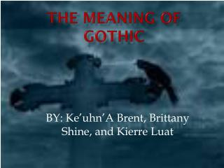 THE MEANING OF GOTHIC