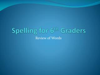 Spelling for 6 th  Graders