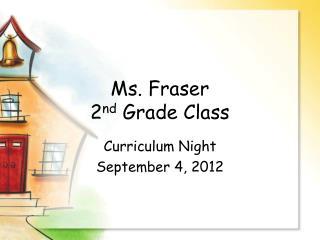 Ms. Fraser 2 nd  Grade Class