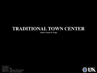 TRADITIONAL TOWN CENTER Author: Denise B. Clapp