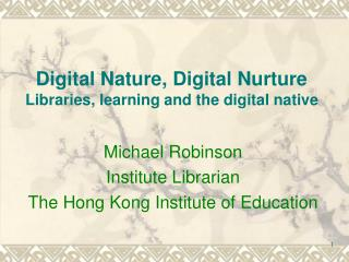 Digital Nature, Digital Nurture  Libraries, learning and the digital native