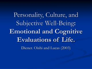 Personality, Culture, and Subjective Well-Being: Emotional and Cognitive Evaluations of Life.