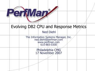 Evolving DB2 CPU and Response Metrics   Ned Diehl  The Information Systems Manager, Inc. ned.diehlperfman perfman 610-86