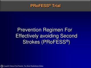 Prevention Regimen For Effectively avoiding Second Strokes PRoFESS