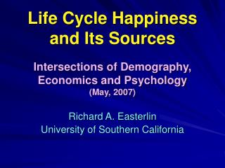 Life Cycle Happiness and Its Sources   Intersections of Demography, Economics and Psychology May, 2007