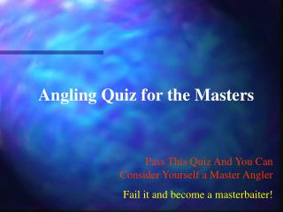 Angling Quiz for the Masters