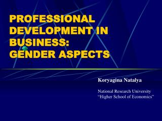 PROFESSIONAL DEVELOPMENT IN BUSINESS:  GENDER ASPECTS