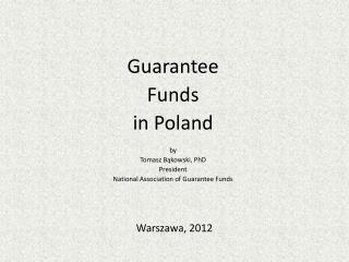Guarantee  Funds  in Poland by  Tomasz Bąkowski, PhD President