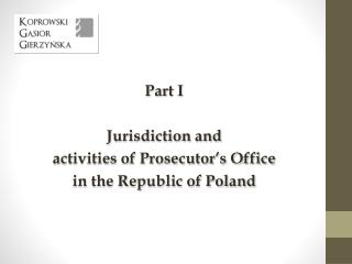 Part I Jurisdiction  and activities of Prosecutor's Office  in the Republic of Poland