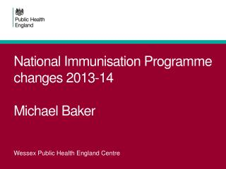 National Immunisation Programme changes 2013-14 Michael Baker