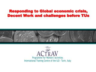 Responding to Global economic crisis, Decent Work and challenges before TUs