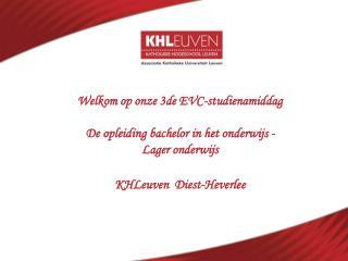 Welkom op onze 3de EVC-studienamiddag    De opleiding bachelor in het onderwijs -  Lager onderwijs   KHLeuven  Diest-Hev