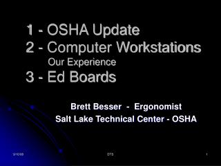 1 - OSHA Update 2 - Computer Workstations 	Our Experience 3 - Ed Boards