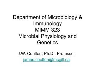 Department of Microbiology & Immunology MIMM 323 Microbial Physiology and Genetics