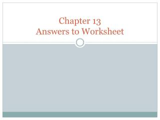Chapter 13 Answers to Worksheet