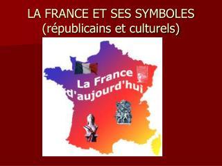 LA FRANCE ET SES SYMBOLES (républicains et culturels)