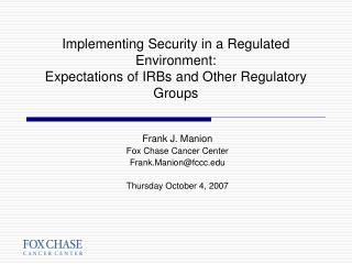 Implementing Security in a Regulated Environment: Expectations of IRBs and Other Regulatory Groups
