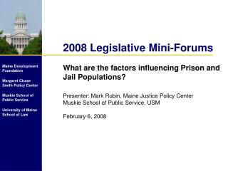 2008 Legislative Mini-Forums What are the factors influencing Prison and Jail Populations?