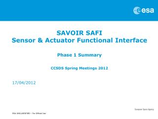 SAVOIR SAFI Sensor  & Actuator Functional  Interface Phase 1 Summary CCSDS Spring Meetings 2012