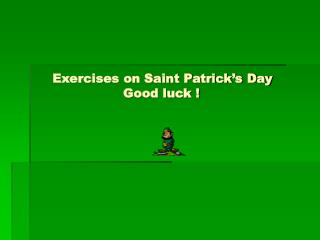Exercises on Saint Patrick's Day                          Good luck !