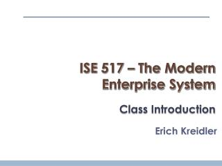 ISE 517 – The Modern Enterprise System Class Introduction