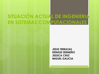 SITUACIÓN ACTUAL DE INGENIERIA EN SISTEMAS COMPUTACIONALES