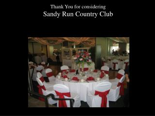Thank You for considering Sandy Run Country Club