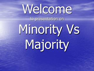 Welcome  to presentation on  Minority Vs Majority