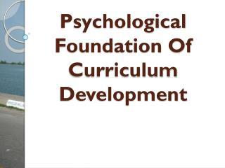 Psychological Foundation Of Curriculum Development