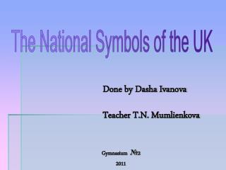 Done by Dasha Ivanova Teacher T.N. Mumlienkova