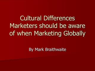 Cultural Differences Marketers should be aware of when Marketing Globally