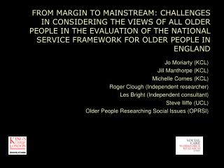 Jo Moriarty (KCL) Jill Manthorpe (KCL) Michelle Cornes (KCL) Roger Clough (Independent researcher)