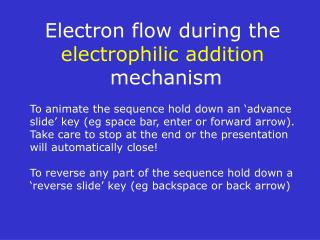 Electron flow during the  electrophilic addition  mechanism