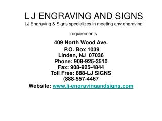 L J ENGRAVING AND SIGNS LJ Engraving & Signs specializes in meeting any engraving requirements