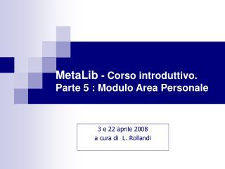MetaLib  - Corso introduttivo.  Parte 5 : Modulo Area Personale