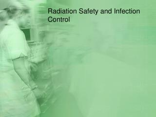 Radiation Safety and Infection Control