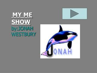 MY ME SHOW by:JONAH WESTBURY
