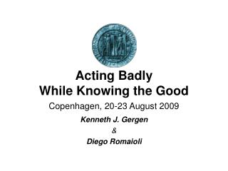 Acting Badly  While Knowing the Good Copenhagen, 20-23 August 2009
