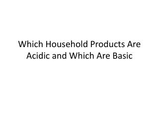 Which Household Products Are Acidic and Which  A re Basic