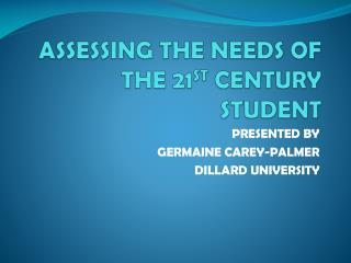 ASSESSING THE NEEDS OF THE 21ST CENTURY STUDENT