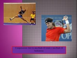 Comparazione dati tra una finale di tennis e una finale di badminton