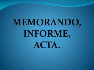 MEMORANDO, INFORME, ACTA.
