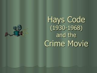 Hays Code  1930-1968  and the  Crime Movie