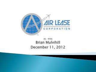 (AL – NYSE) Brian Mulvihill December 11, 2012