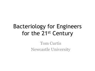 Bacteriology for Engineers for the 21 st  Century